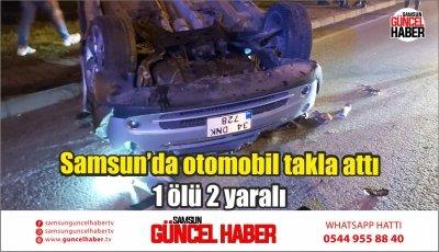 Samsun'da otomobil takla attı: 1 ölü 2 yaralı