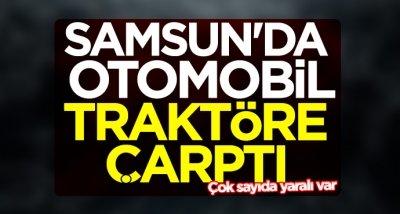 Samsun'da otomobil traktöre çarptı