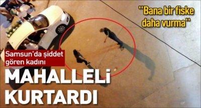 Samsun'da şiddet gören kadını mahalleli kurtardı