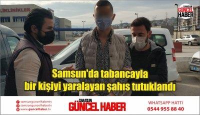 Samsun'da tabancayla bir kişiyi yaralayan şahıs tutuklandı