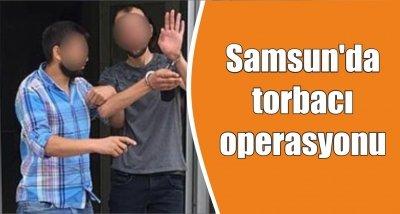 Samsun'da torbacı operasyonu
