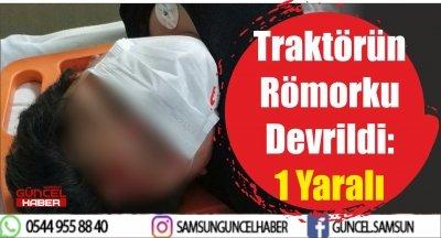 Samsun'da Traktörün Römorku Devrildi: 1 Yaralı