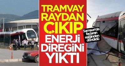 Samsun'da tramvay raydan çıktıp, enerji direğini yıktı