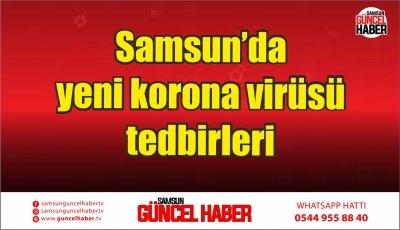 Samsun'da yeni korona virüsü tedbirleri