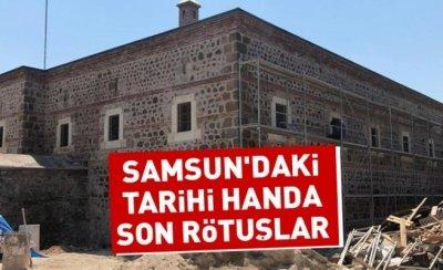 Samsun'daki tarihi handa son rötuşlar
