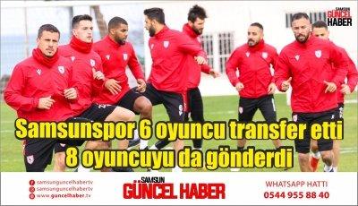 Samsunspor 6 oyuncu transfer etti 8 oyuncuyu da gönderdi