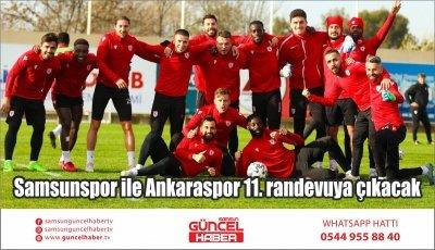 Samsunspor ile Ankaraspor 11. randevuya çıkacak