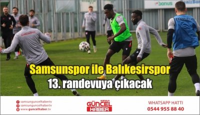 Samsunspor ile Balıkesirspor 13. randevuya çıkacak
