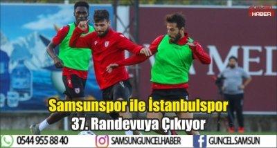 Samsunspor ile İstanbulspor 37. Randevuya Çıkıyor