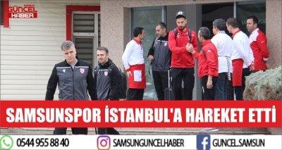 SAMSUNSPOR İSTANBUL'A HAREKET ETTİ