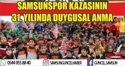 SAMSUNSPOR KAZASININ 31. YILINDA DUYGUSAL ANMA