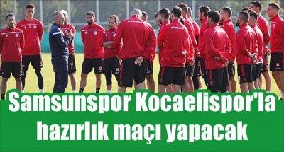 Samsunspor Kocaelispor'la hazırlık maçı yapacak