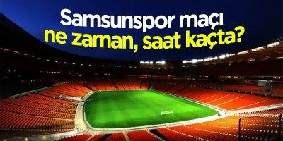 Samsunspor- Manisaspor ne zaman, saat kaçta?