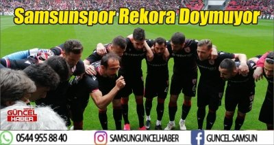 Samsunspor Rekora Doymuyor