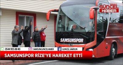 SAMSUNSPOR RİZE'YE HAREKET ETTİ