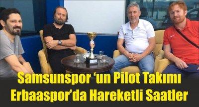 Samsunspor 'un Pilot Takımı Erbaaspor'da Hareketli Saatler