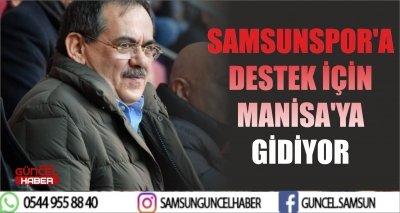 SAMSUNSPOR'A DESTEK İÇİN MANİSA'YA GİDİYOR