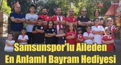Samsunspor'lu Aileden En Anlamlı Bayram Hediyesi