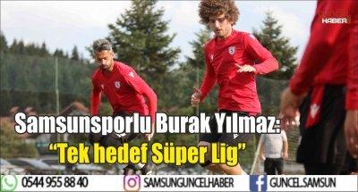"""Samsunsporlu Burak Yılmaz: """"Tek hedef Süper Lig"""""""