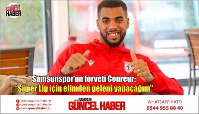 """Samsunspor'un forveti Coureur: """"Süper Lig için elimden geleni yapacağım"""""""