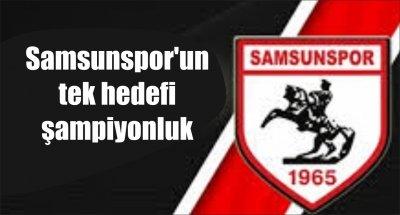 Samsunspor'un tek hedefi şampiyonluk