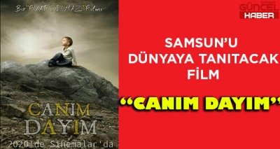 SAMSUN'U DÜNYAYA TANITACAK FİLM