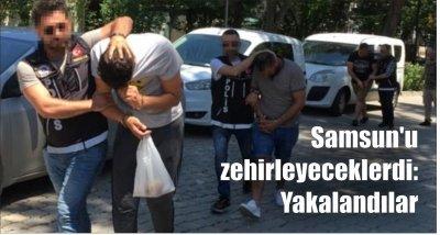 Samsun'u zehirleyeceklerdi: Yakalandılar