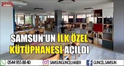 SAMSUN'UN İLK ÖZEL KÜTÜPHANESİ AÇILDI