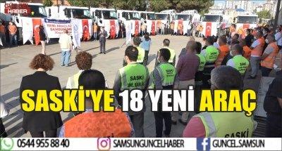 SASKİ'YE 18 YENİ ARAÇ