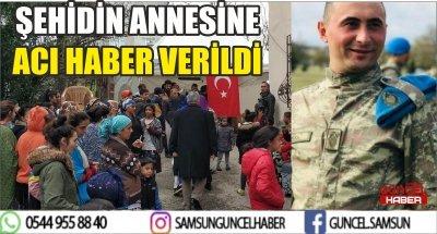ŞEHİDİN ANNESİNE ACI HABER VERİLDİ