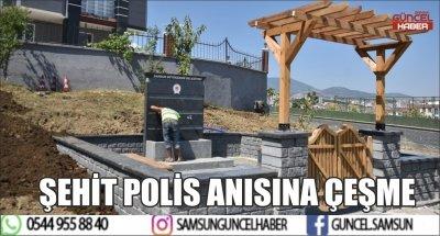 ŞEHİT POLİS ANISINA ÇEŞME