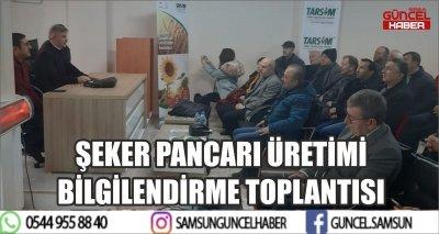 ŞEKER PANCARI ÜRETİMİ BİLGİLENDİRME TOPLANTISI