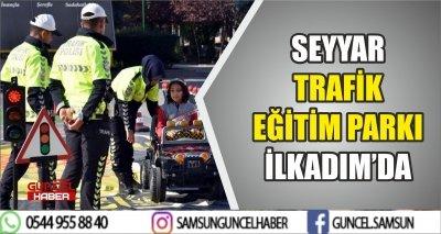SEYYAR TRAFİK EĞİTİM PARKI İLKADIM'DA