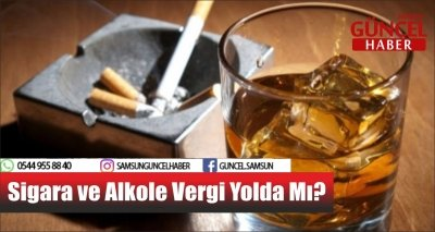 Sigara ve Alkole Vergi Yolda Mı?
