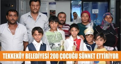 TEKKEKÖY BELEDİYESİ 200 ÇOCUĞU SÜNNET ETTİRİYOR
