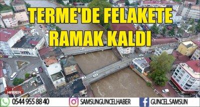 TERME'DE FELAKETE RAMAK KALDI