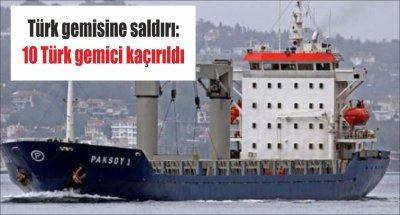Türk gemisine saldırı: 10 Türk gemici kaçırıldı
