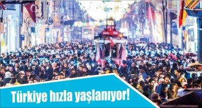Türkiye hızla yaşlanıyor!