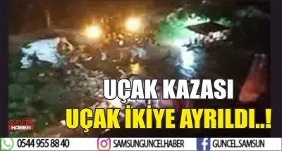 UÇAK KAZASI, UÇAK İKİYE AYRILDI..!
