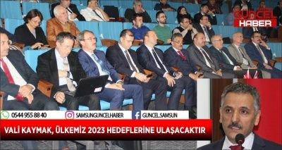 VALİ KAYMAK, ÜLKEMİZ 2023 HEDEFLERİNE ULAŞACAKTIR