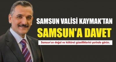 VALİ KAYMAKTAN SAMSUN'A DAVET