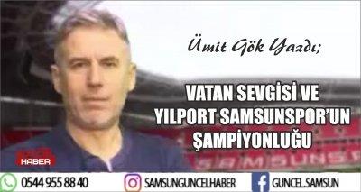VATAN SEVGİSİ VE YILPORT SAMSUNSPOR'UN ŞAMPİYONLUĞU