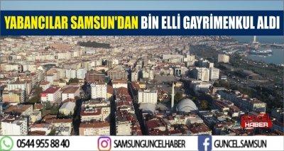 YABANCILAR SAMSUN'DAN BİN ELLİ GAYRİMENKUL ALDI