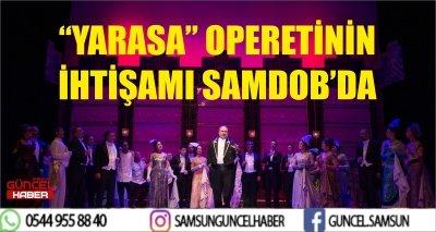 """""""YARASA"""" OPERETİNİN İHTİŞAMI SAMDOB'DA"""