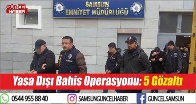 Yasa Dışı Bahis Operasyonu: 5 Gözaltı