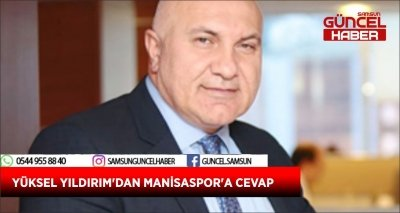 YÜKSEL YILDIRIM'DAN MANİSASPOR'A CEVAP