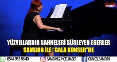 """YÜZYILLARDIR SAHNELERİ SÜSLEYEN ESERLER SAMDOB İLE """"GALA KONSER""""DE"""