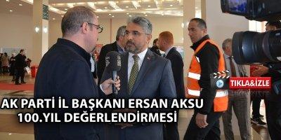 Ak Parti İl Başkanı Ersan Aksu 100. Yıl Kutlamalarını Değerlendirdi