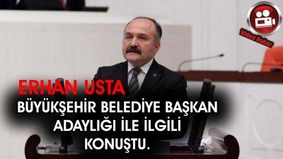 Erhan Usta Büyükşehir Belediye Başkan Adaylığı ile ilgili açıklamalarda bulundu.