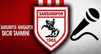Samsunspor - Manisaspor Maçı Skor Tahmini
